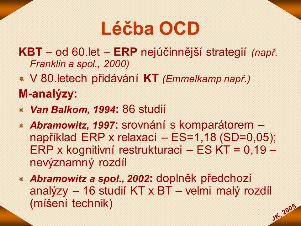 JK, 2005 Léčba OCD KBT – od 60.let – ERP nejúčinnější strategií (např. Franklin a spol., 2000) V 80.letech přidávání KT (Emmelkamp např.) M-analýzy: V