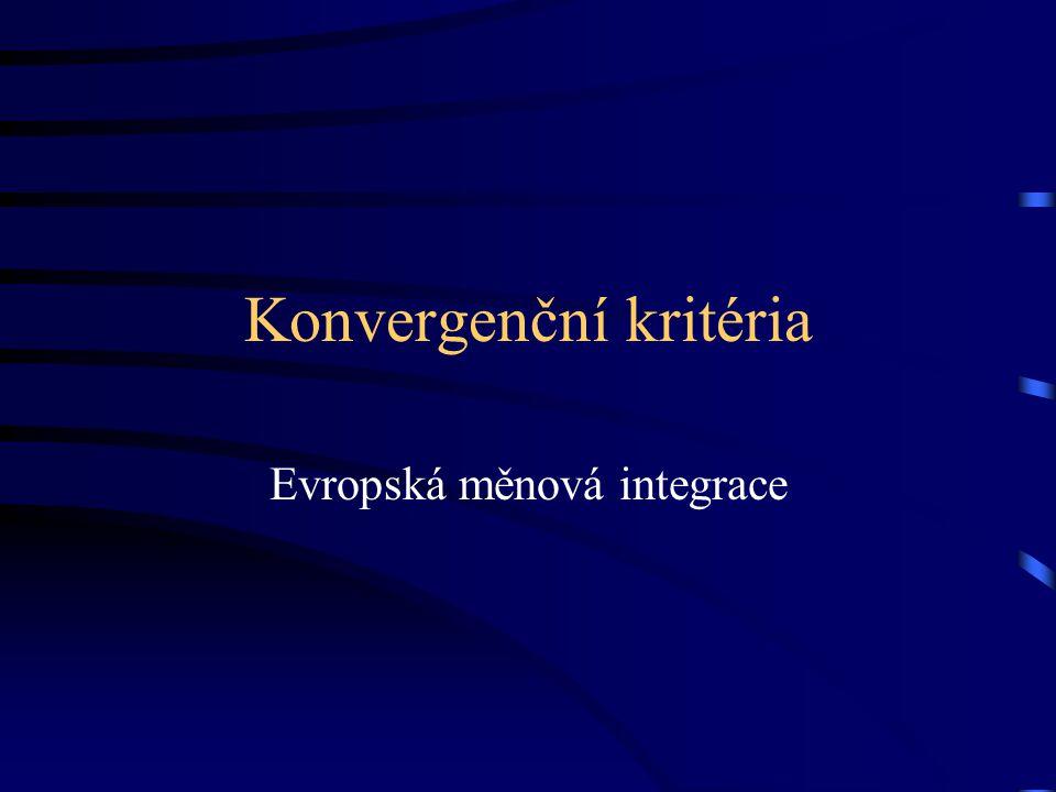 Konvergenční kritéria Konvergenční kritéria mají zajistit vysokou úroveň nominální konvergence ekonomik EU Jejich plnění má zajistit stabilní ekonomické prostředí v Evropské unii Zajištění bezpečného vstupu zemí do třetí etapy HMU Kritéria zajišťují konvergenci v měnové oblasti - cenová stabilita a úrokové sazby a udržitelnost veřejných financí (zadlužení, deficit rozpočtu) a stabilitu kurzu měny.
