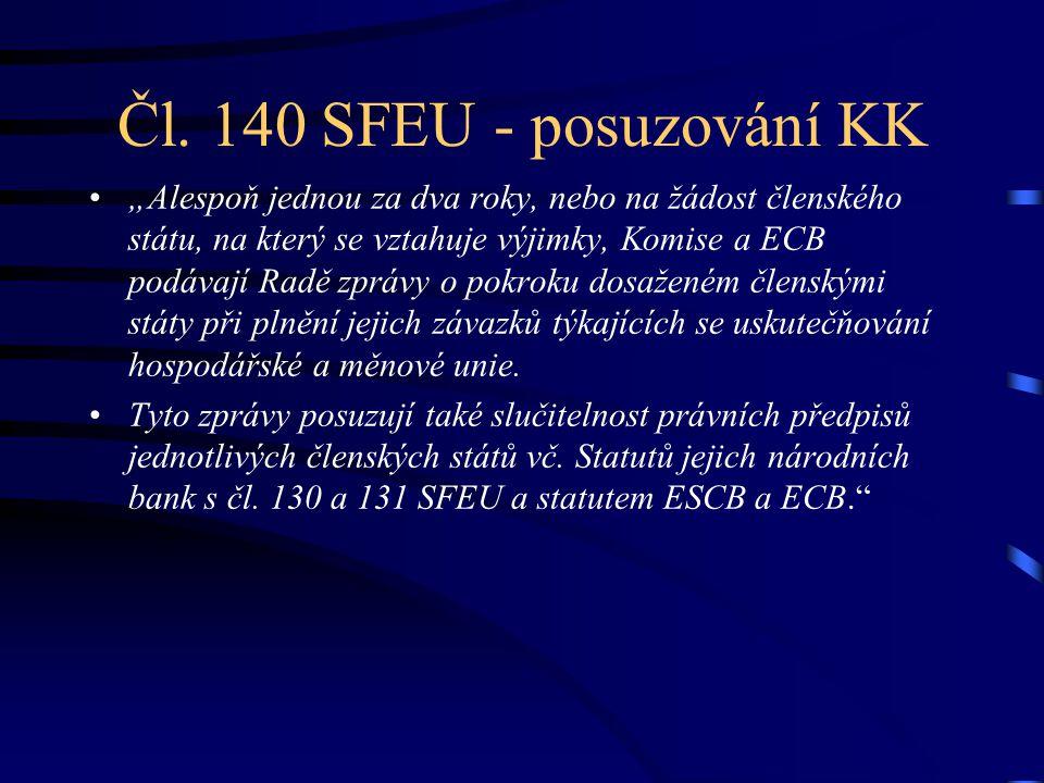 """Čl. 140 SFEU - posuzování KK """"Alespoň jednou za dva roky, nebo na žádost členského státu, na který se vztahuje výjimky, Komise a ECB podávají Radě zpr"""