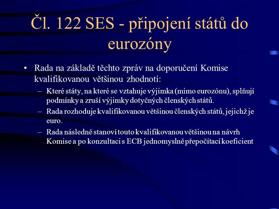 Čl. 122 SES - připojení států do eurozóny Rada na základě těchto zpráv na doporučení Komise kvalifikovanou většinou zhodnotí: –Které státy, na které s