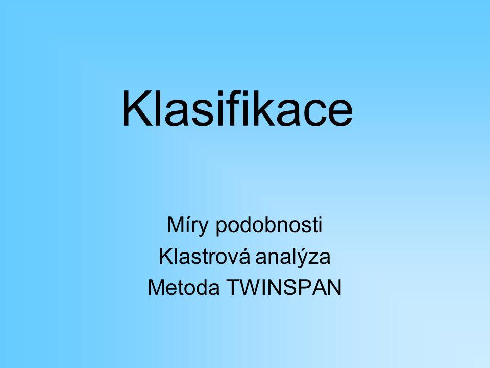 Klasifikace Míry podobnosti Klastrová analýza Metoda TWINSPAN