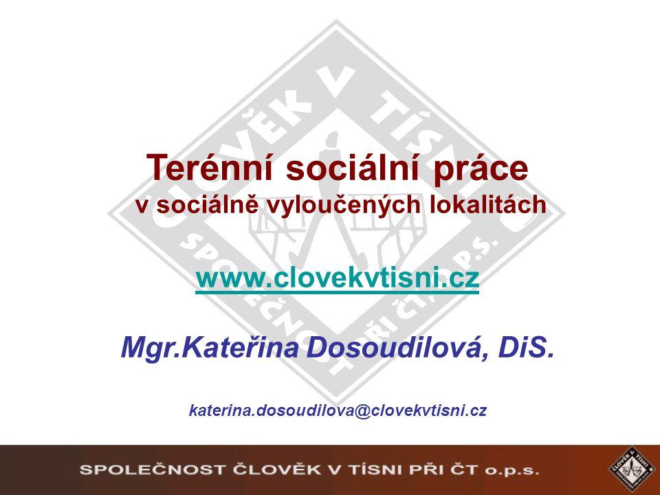 Terénní sociální práce v sociálně vyloučených lokalitách www.clovekvtisni.cz Mgr.Kateřina Dosoudilová, DiS.