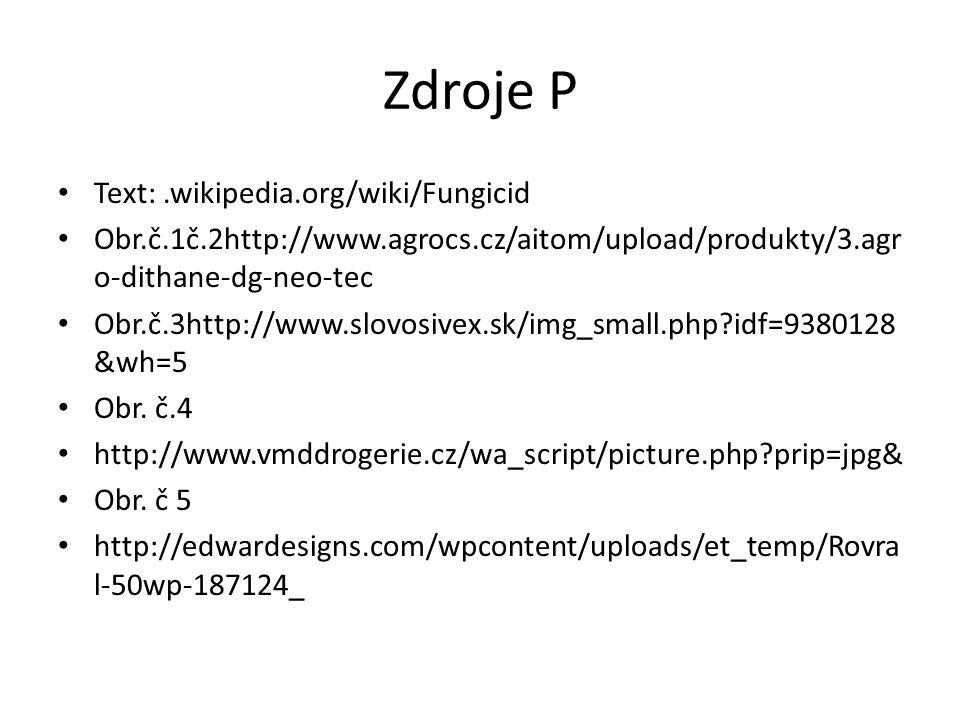 Zdroje P Text:.wikipedia.org/wiki/Fungicid Obr.č.1č.2http://www.agrocs.cz/aitom/upload/produkty/3.agr o-dithane-dg-neo-tec Obr.č.3http://www.slovosivex.sk/img_small.php idf=9380128 &wh=5 Obr.