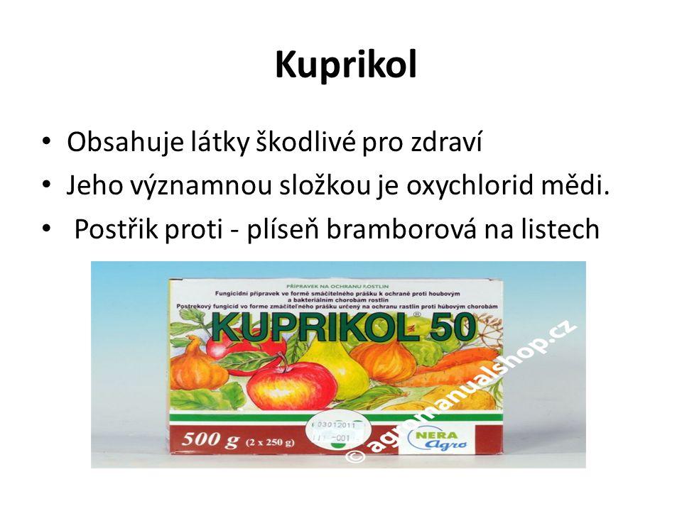 Kuprikol Obsahuje látky škodlivé pro zdraví Jeho významnou složkou je oxychlorid mědi.