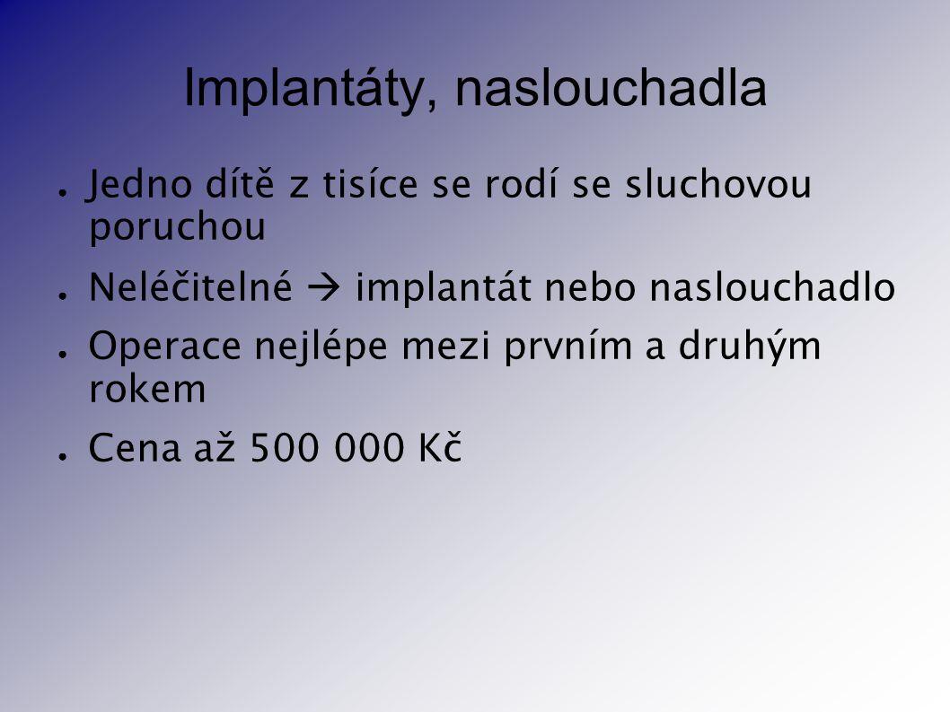 Implantáty, naslouchadla ● Jedno dítě z tisíce se rodí se sluchovou poruchou ● Neléčitelné  implantát nebo naslouchadlo ● Operace nejlépe mezi prvním