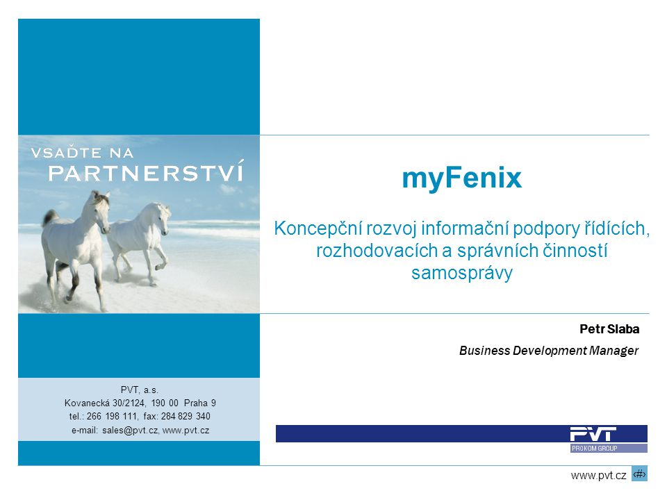 1 www.pvt.cz PVT, a.s. Kovanecká 30/2124, 190 00 Praha 9 tel.: 266 198 111, fax: 284 829 340 e-mail: sales@pvt.cz, www.pvt.cz myFenix Koncepční rozvoj