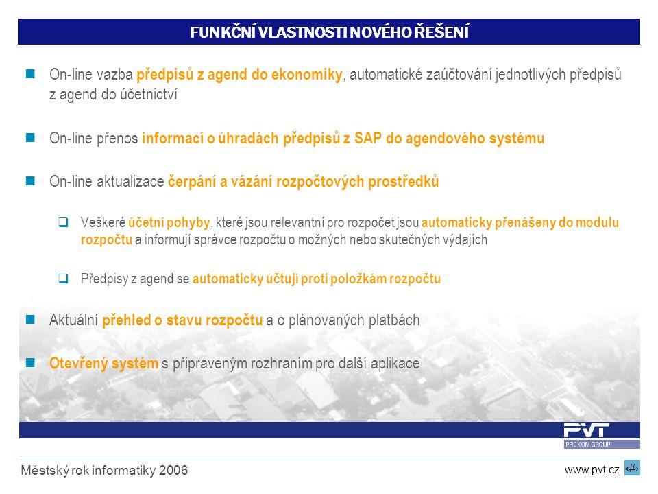 10 www.pvt.cz Městský rok informatiky 2006 FUNKČNÍ VLASTNOSTI NOVÉHO ŘEŠENÍ On-line vazba předpisů z agend do ekonomiky, automatické zaúčtování jednot