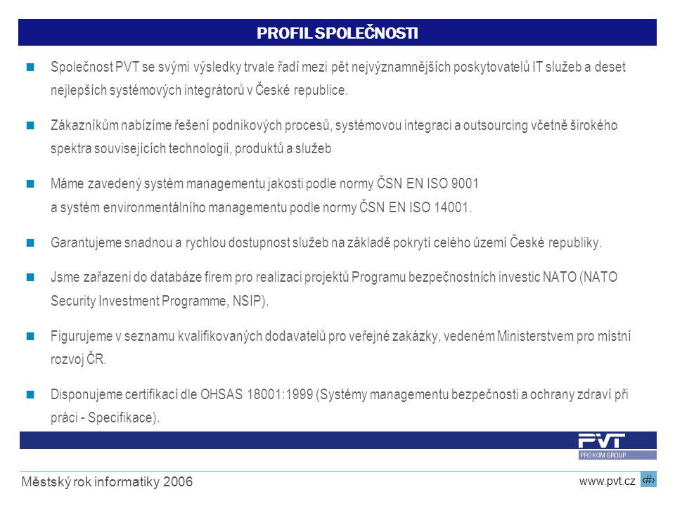 2 www.pvt.cz Městský rok informatiky 2006 PROFIL SPOLEČNOSTI Společnost PVT se svými výsledky trvale řadí mezi pět nejvýznamnějších poskytovatelů IT s