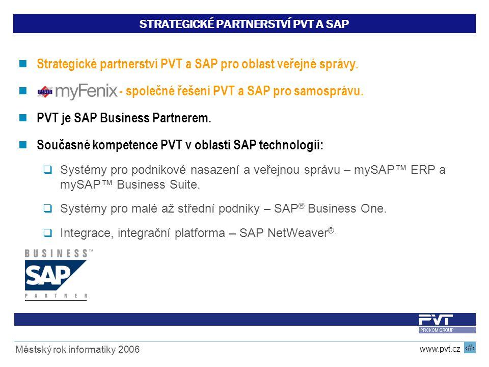 3 www.pvt.cz Městský rok informatiky 2006 STRATEGICKÉ PARTNERSTVÍ PVT A SAP Strategické partnerství PVT a SAP pro oblast veřejné správy. - společné ře