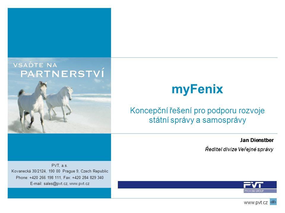 1 www.pvt.cz myFenix Koncepční řešení pro podporu rozvoje státní správy a samosprávy PVT, a.s. Kovanecká 30/2124, 190 00 Prague 9, Czech Republic Phon