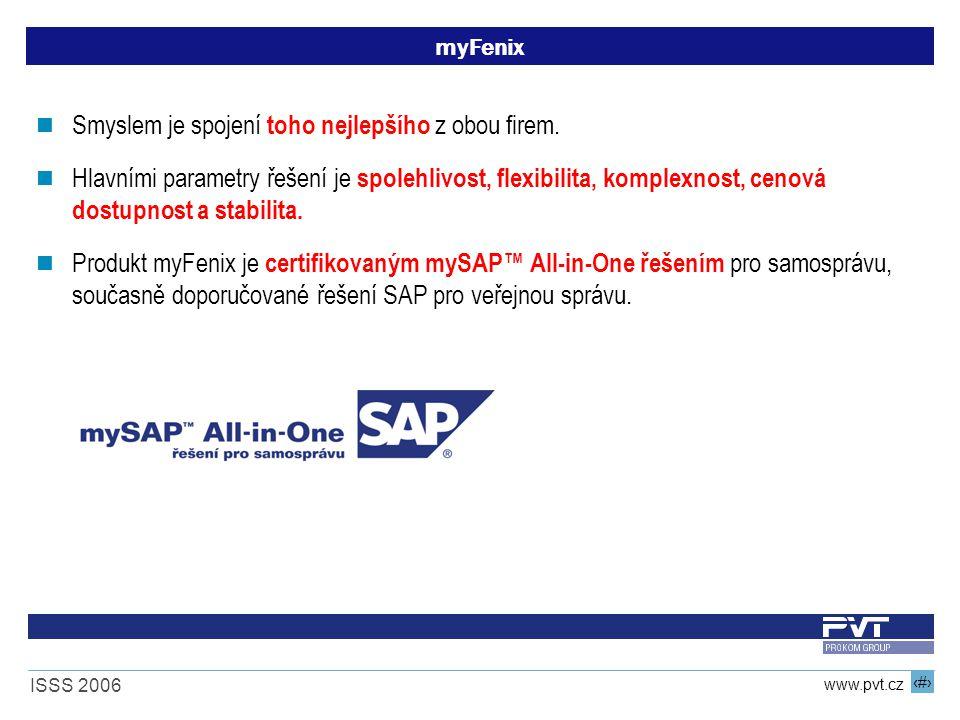11 www.pvt.cz ISSS 2006 myFenix Smyslem je spojení toho nejlepšího z obou firem. Hlavními parametry řešení je spolehlivost, flexibilita, komplexnost,