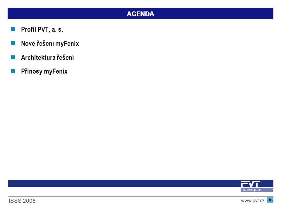 2 www.pvt.cz ISSS 2006 AGENDA Profil PVT, a. s. Nové řešení myFenix Architektura řešení Přínosy myFenix