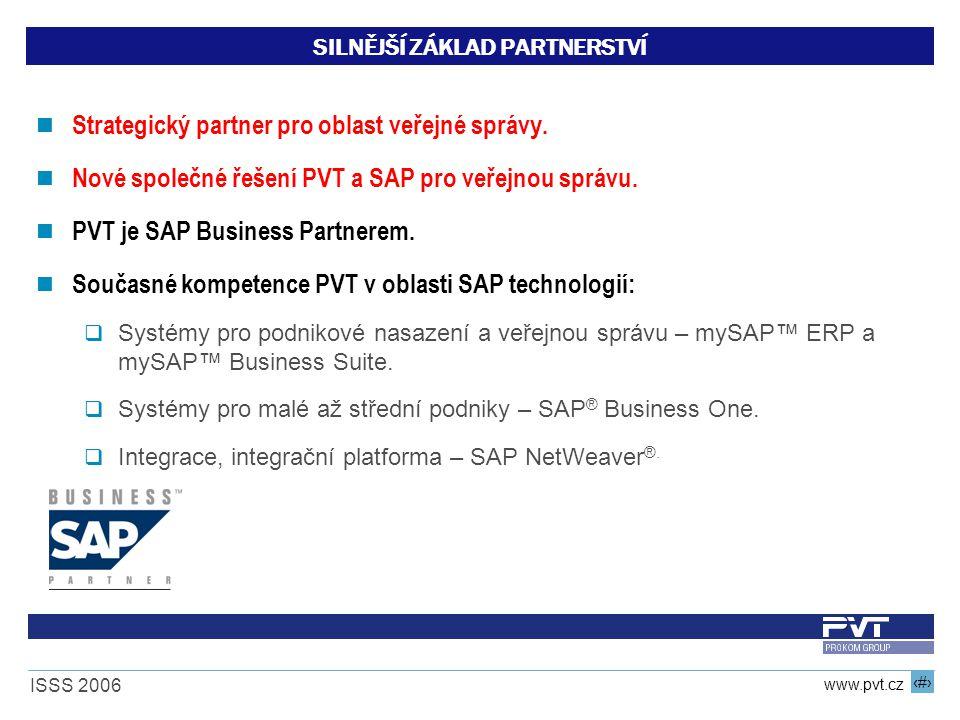 8 www.pvt.cz ISSS 2006 SILNĚJŠÍ ZÁKLAD PARTNERSTVÍ Strategický partner pro oblast veřejné správy. Nové společné řešení PVT a SAP pro veřejnou správu.