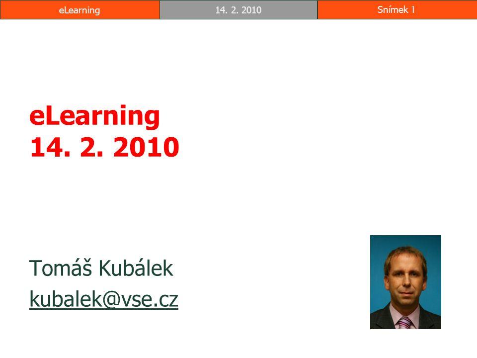 eLearning14. 2. 2010Snímek 1 eLearning 14. 2. 2010 Tomáš Kubálek kubalek@vse.cz