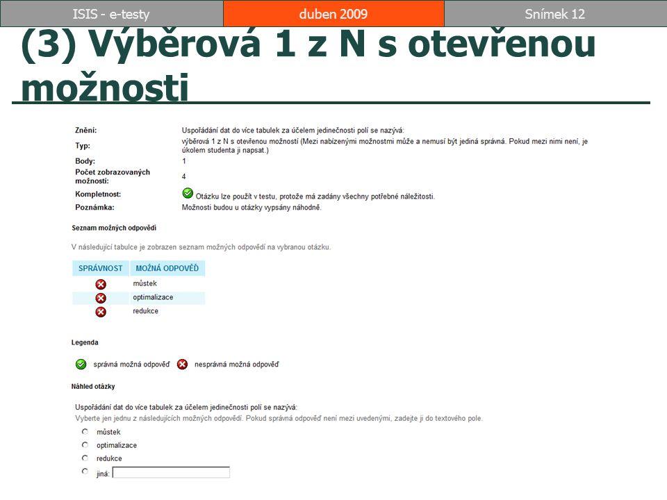 (3) Výběrová 1 z N s otevřenou možnosti duben 2009Snímek 12ISIS - e-testy