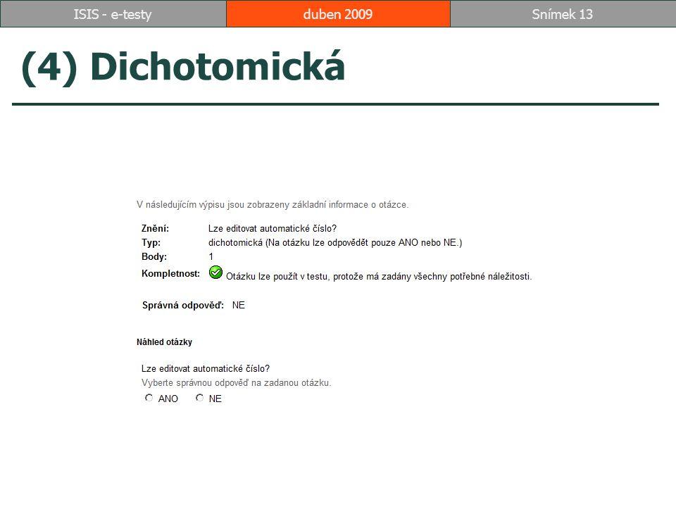 (4) Dichotomická duben 2009Snímek 13ISIS - e-testy