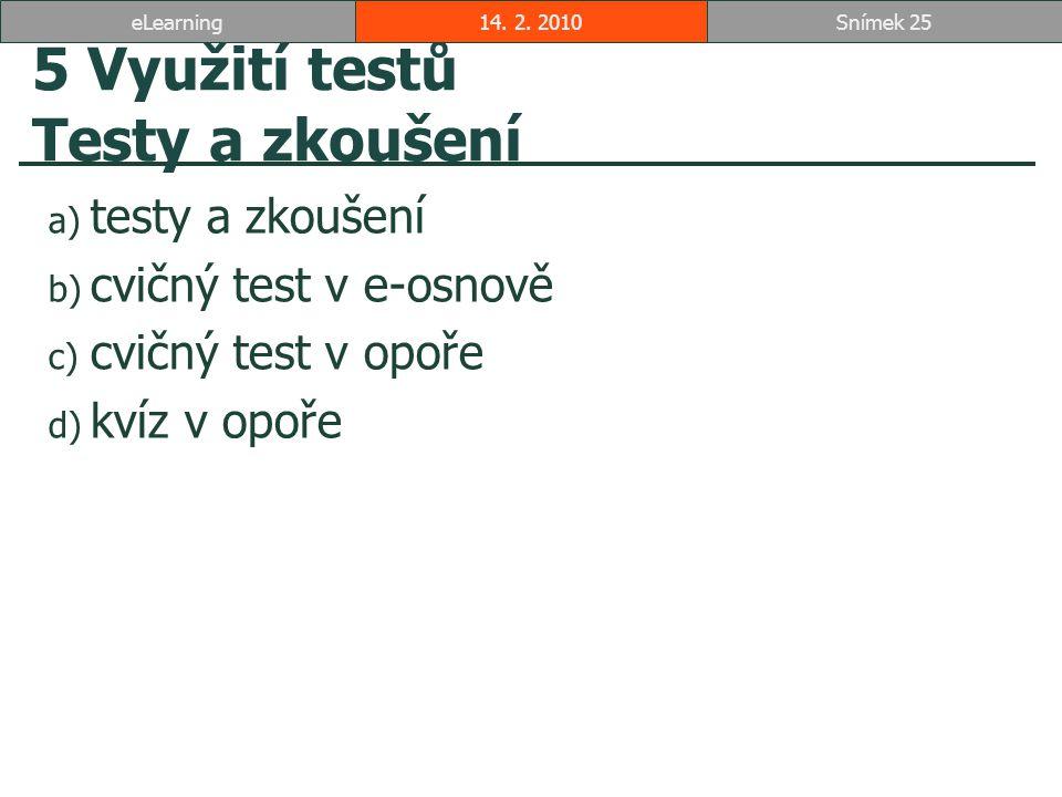 5 Využití testů Testy a zkoušení a) testy a zkoušení b) cvičný test v e-osnově c) cvičný test v opoře d) kvíz v opoře 14.