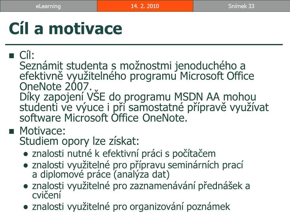 Cíl a motivace Cíl: Seznámit studenta s možnostmi jenoduchého a efektivně využitelného programu Microsoft Office OneNote 2007.