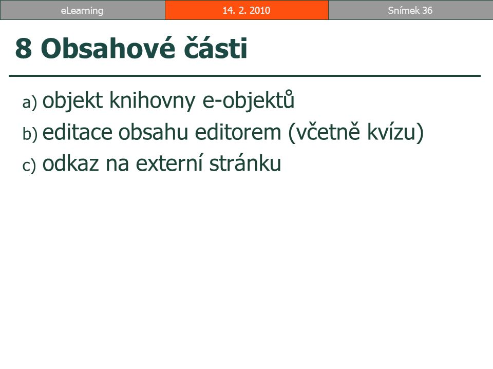 8 Obsahové části a) objekt knihovny e-objektů b) editace obsahu editorem (včetně kvízu) c) odkaz na externí stránku 14.