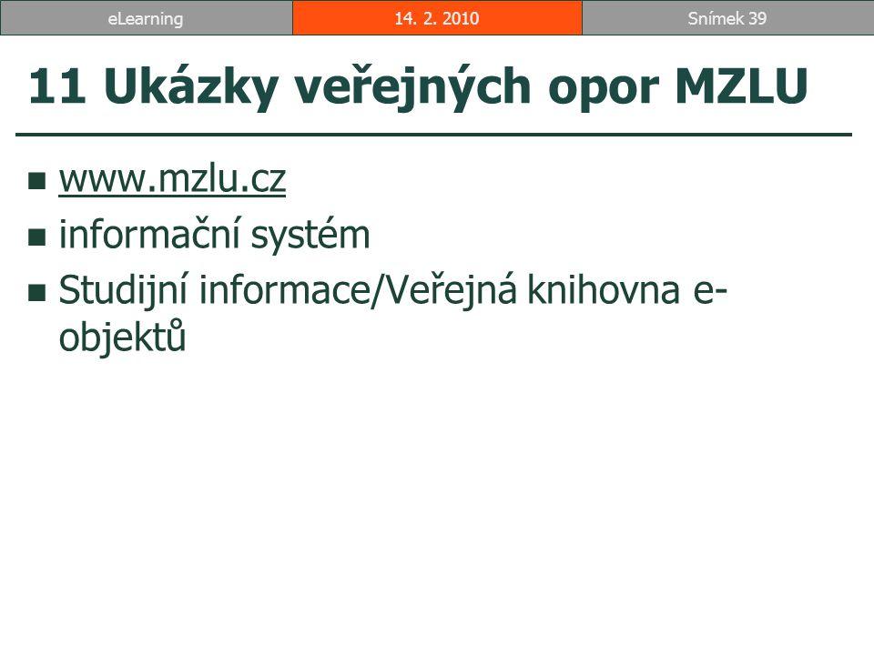 11 Ukázky veřejných opor MZLU www.mzlu.cz informační systém Studijní informace/Veřejná knihovna e- objektů 14.