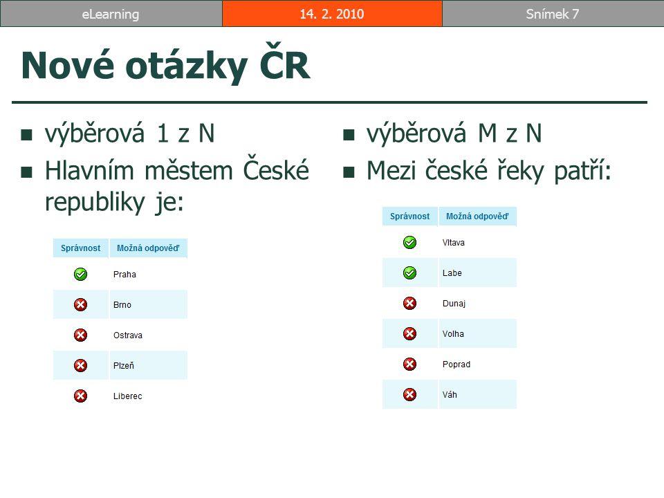 Nové otázky ČR výběrová 1 z N Hlavním městem České republiky je: výběrová M z N Mezi české řeky patří: 14.