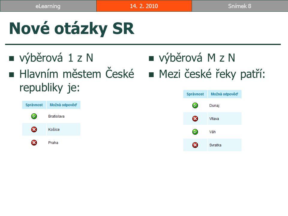 Nové otázky SR výběrová 1 z N Hlavním městem České republiky je: výběrová M z N Mezi české řeky patří: 14.