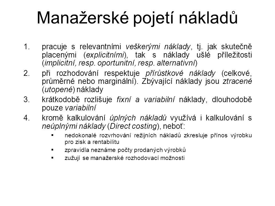 Manažerské pojetí nákladů 1.pracuje s relevantními veškerými náklady, tj. jak skutečně placenými (explicitními), tak s náklady ušlé příležitosti (impl