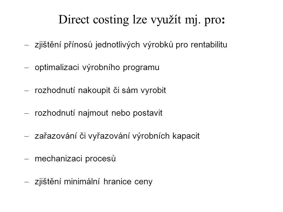 Direct costing lze využít mj. pro:  zjištění přínosů jednotlivých výrobků pro rentabilitu  optimalizaci výrobního programu  rozhodnutí nakoupit či