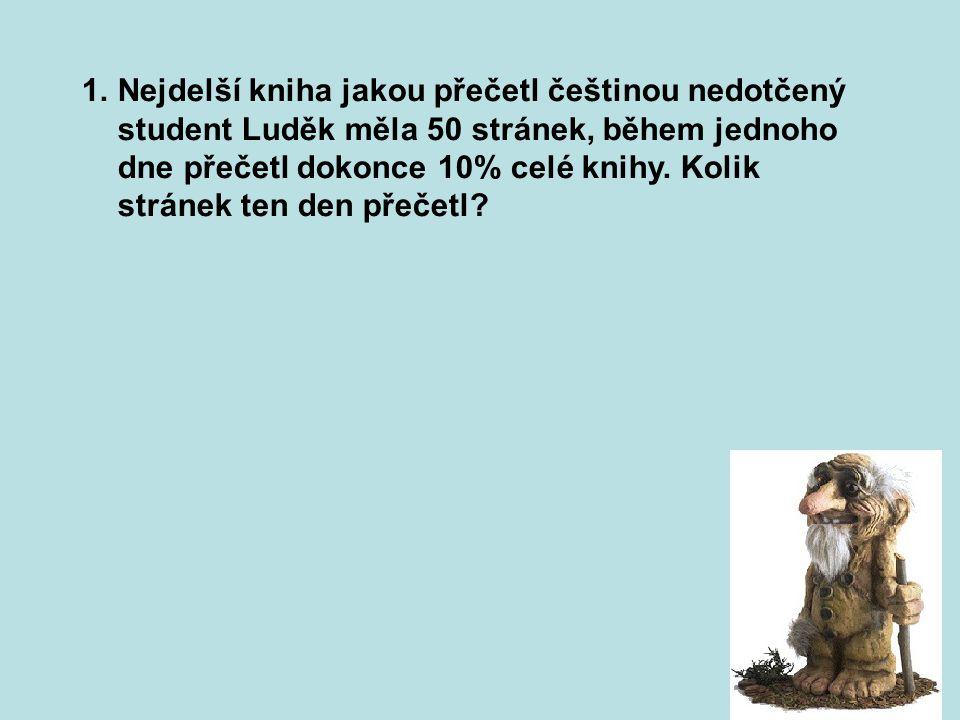 1.Nejdelší kniha jakou přečetl češtinou nedotčený student Luděk měla 50 stránek, během jednoho dne přečetl dokonce 10% celé knihy. Kolik stránek ten d