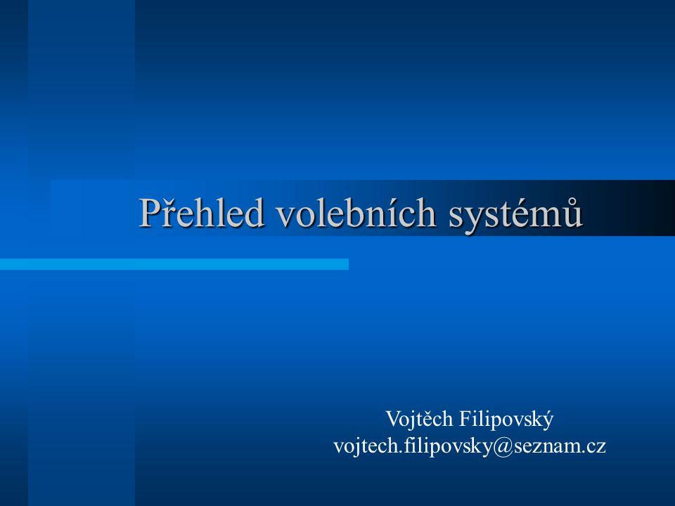 Přehled volebních systémů Vojtěch Filipovský vojtech.filipovsky@seznam.cz