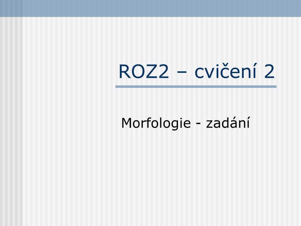 ROZ2 – cvičení 2 Morfologie - zadání