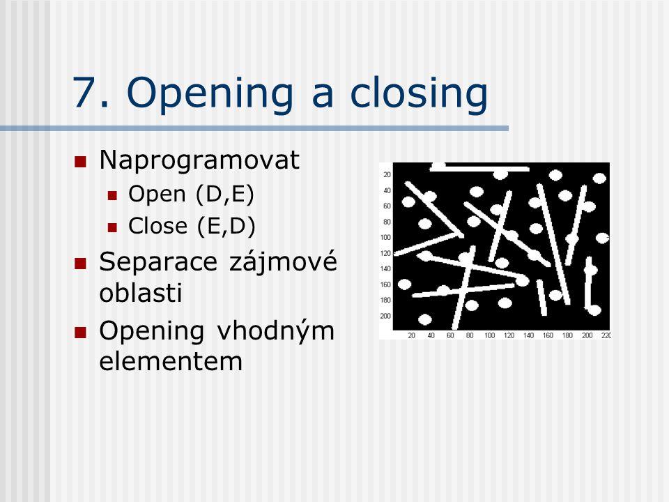 7. Opening a closing Naprogramovat Open (D,E) Close (E,D) Separace zájmové oblasti Opening vhodným elementem