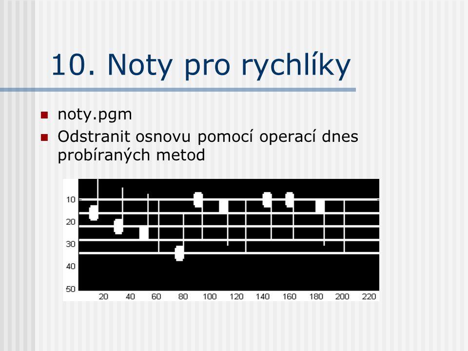 10. Noty pro rychlíky noty.pgm Odstranit osnovu pomocí operací dnes probíraných metod