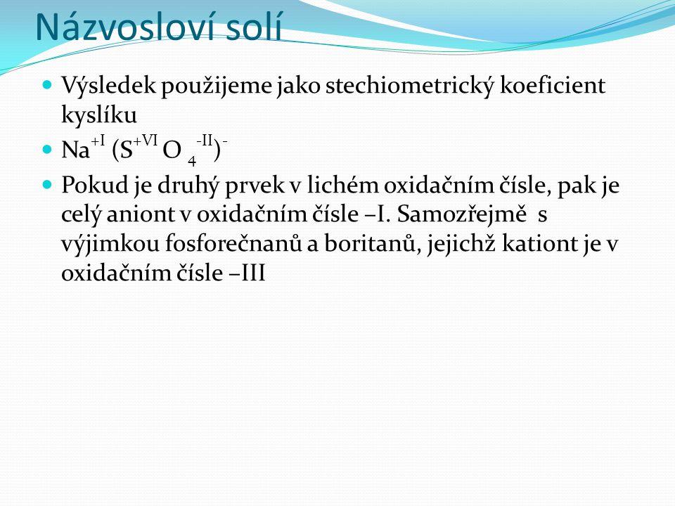 Názvosloví solí Výsledek použijeme jako stechiometrický koeficient kyslíku Na +I (S +VI O 4 -II ) - Pokud je druhý prvek v lichém oxidačním čísle, pak