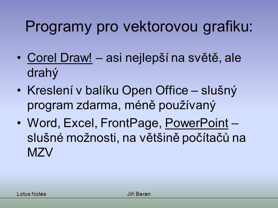 Lotus NotesJiří Beran Programy pro vektorovou grafiku: Corel Draw! – asi nejlepší na světě, ale drahý Kreslení v balíku Open Office – slušný program z
