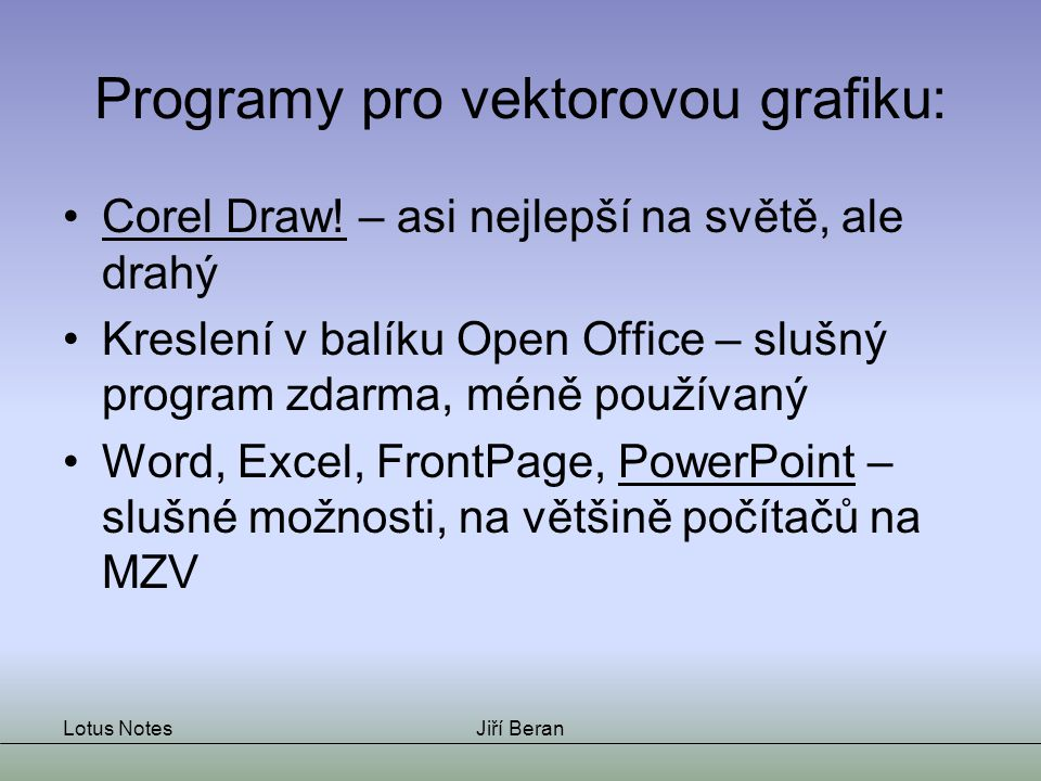 Lotus NotesJiří Beran Programy pro vektorovou grafiku: Corel Draw.