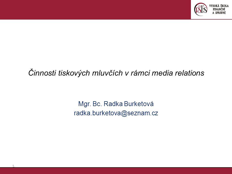 Činnosti tiskových mluvčích v rámci media relations Mgr. Bc. Radka Burketová radka.burketova@seznam.cz 1.1.