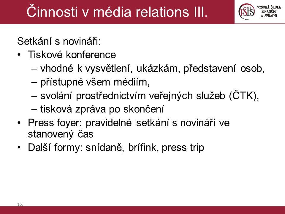 Setkání s novináři: Tiskové konference –vhodné k vysvětlení, ukázkám, představení osob, –přístupné všem médiím, –svolání prostřednictvím veřejných slu