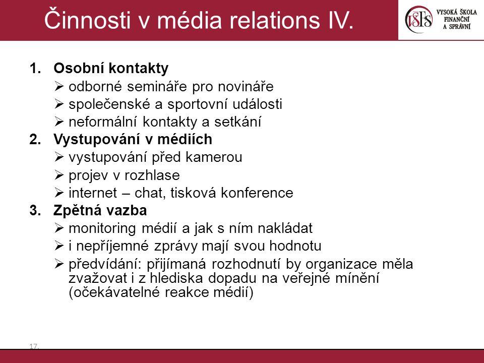1.Osobní kontakty  odborné semináře pro novináře  společenské a sportovní události  neformální kontakty a setkání 2.Vystupování v médiích  vystupo