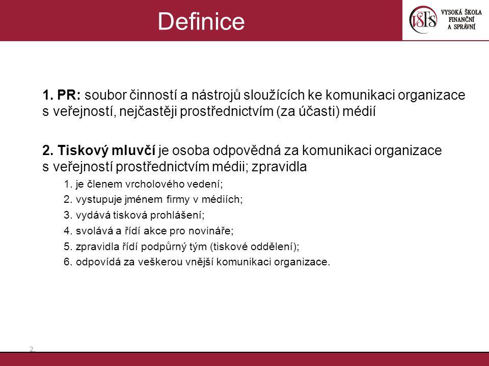 1. PR: soubor činností a nástrojů sloužících ke komunikaci organizace s veřejností, nejčastěji prostřednictvím (za účasti) médií 2. Tiskový mluvčí je