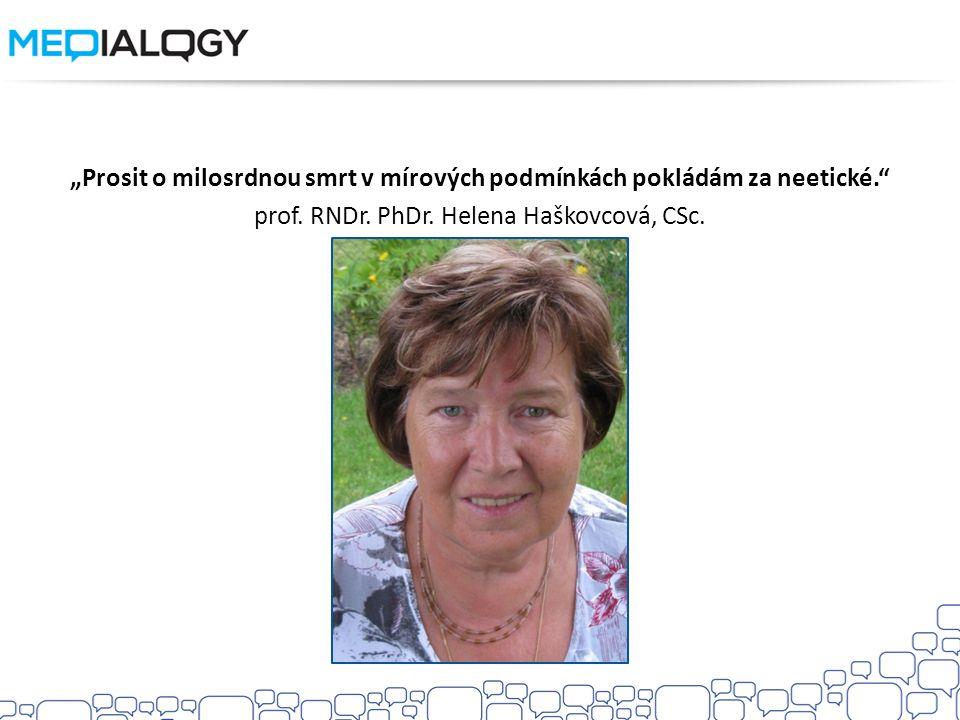 """""""Prosit o milosrdnou smrt v mírových podmínkách pokládám za neetické."""" prof. RNDr. PhDr. Helena Haškovcová, CSc."""