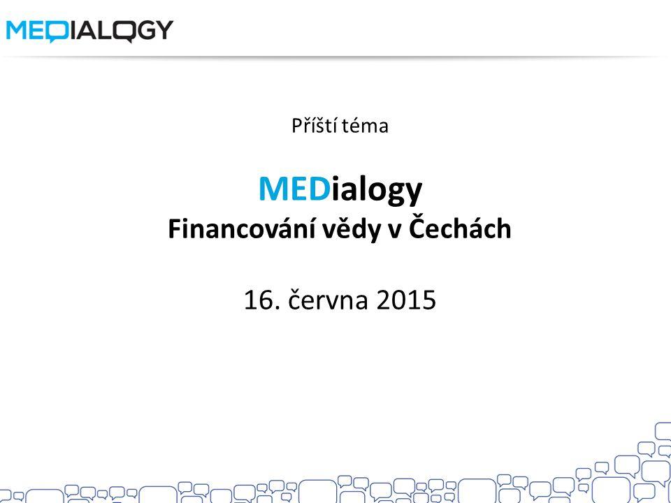 Příští téma MEDialogy Financování vědy v Čechách 16. června 2015