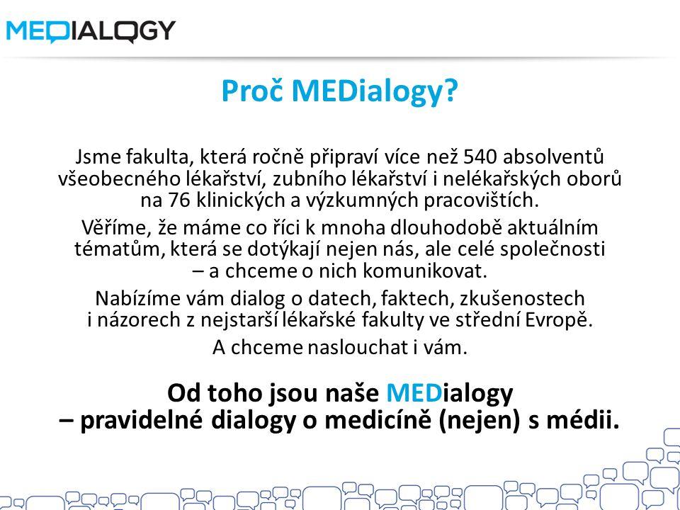 Proč MEDialogy? Jsme fakulta, která ročně připraví více než 540 absolventů všeobecného lékařství, zubního lékařství i nelékařských oborů na 76 klinick