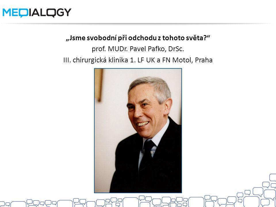 """""""Jsme svobodní při odchodu z tohoto světa?"""" prof. MUDr. Pavel Pafko, DrSc. III. chirurgická klinika 1. LF UK a FN Motol, Praha"""