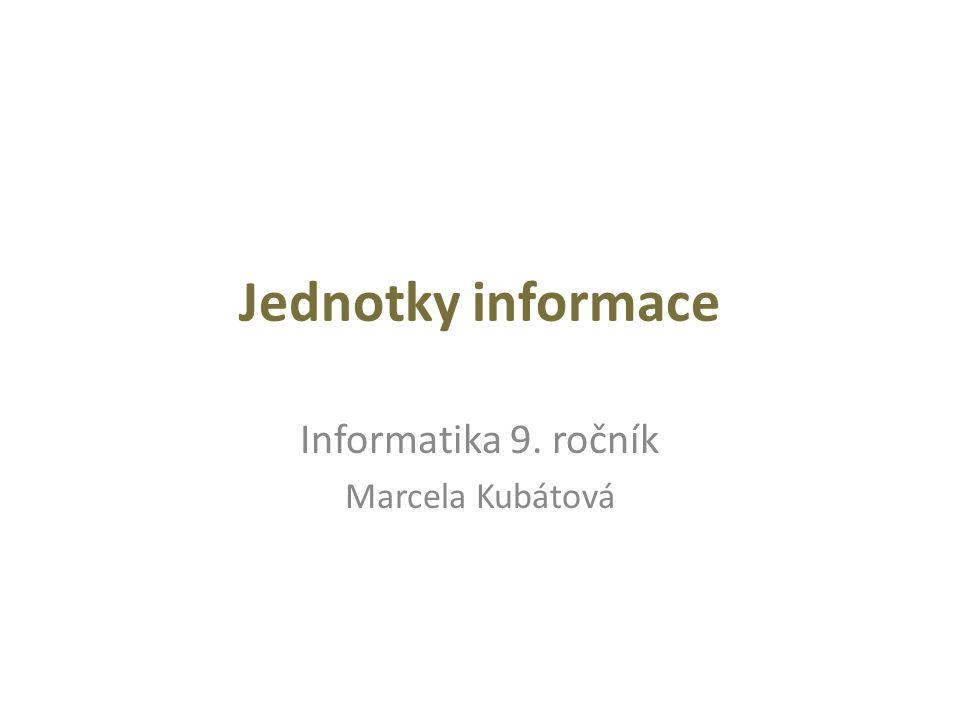 Jednotky informace Informatika 9. ročník Marcela Kubátová