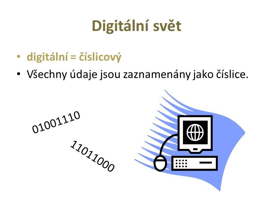 Digitální svět digitální = číslicový Všechny údaje jsou zaznamenány jako číslice. 01001110 11011000