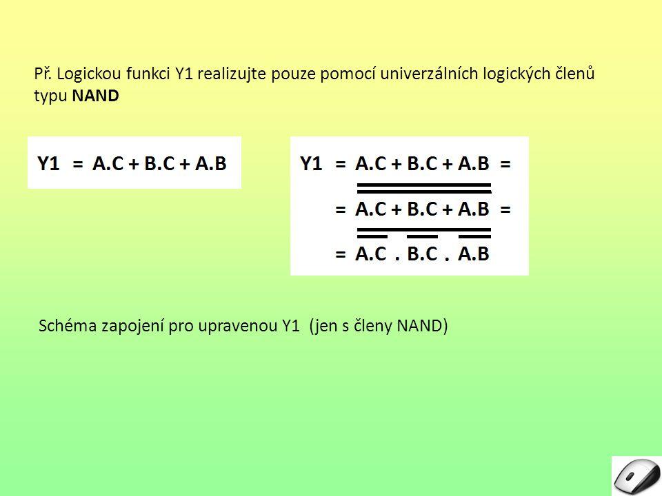 Př. Logickou funkci Y1 realizujte pouze pomocí univerzálních logických členů typu NAND Schéma zapojení pro upravenou Y1 (jen s členy NAND)
