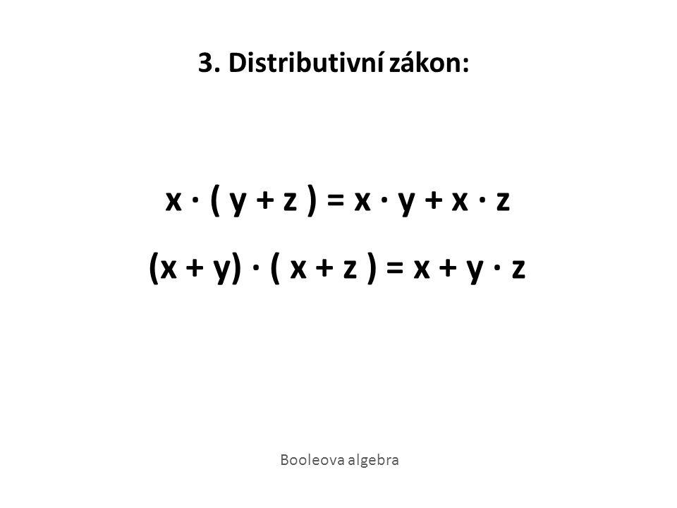 3. Distributivní zákon: x · ( y + z ) = x · y + x · z (x + y) · ( x + z ) = x + y · z Booleova algebra