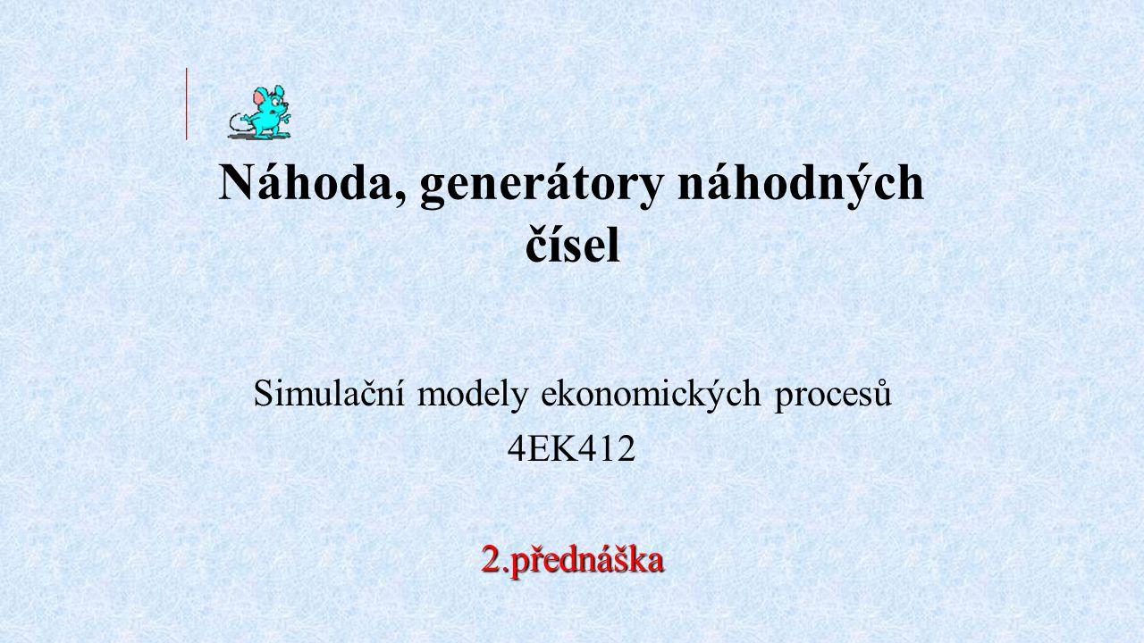 Náhoda, generátory náhodných čísel Simulační modely ekonomických procesů 4EK4122.přednáška