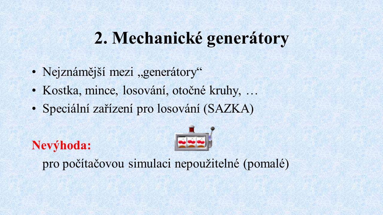 """2. Mechanické generátory Nejznámější mezi """"generátory"""" Kostka, mince, losování, otočné kruhy, … Speciální zařízení pro losování (SAZKA) Nevýhoda: pro"""